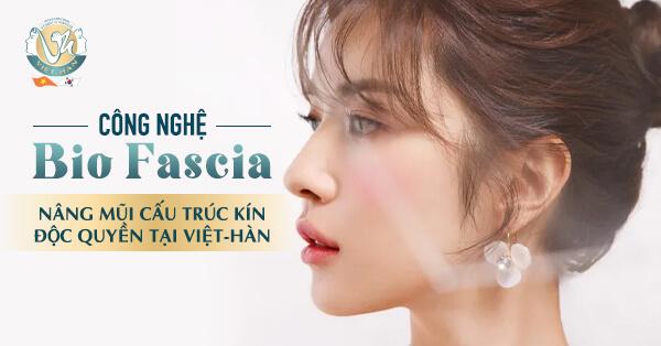 Bio Fascia – Công nghệ nâng mũi cấu trúc kín đỉnh cao tại VTM Quốc Tế Việt-Hàn